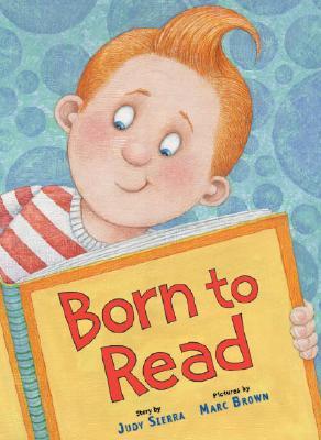 Born to Read By Sierra, Judy/ Brown, Marc Tolon (ILT)